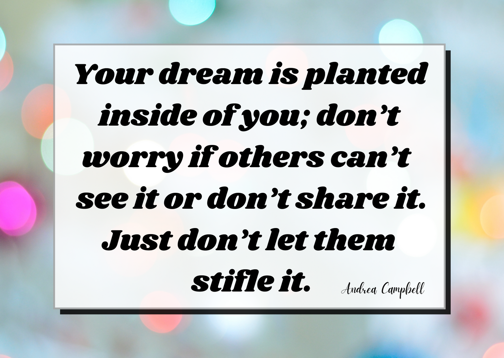 Your dream is planted inside